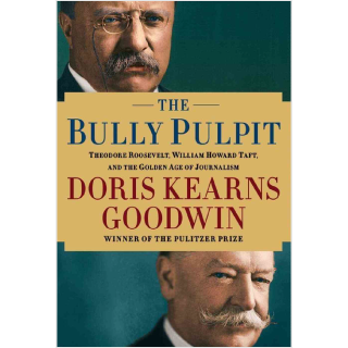 The Bully Pulpit by Doris Kearns Goodwin | GatesNotes.com The Blog of Bill Gates
