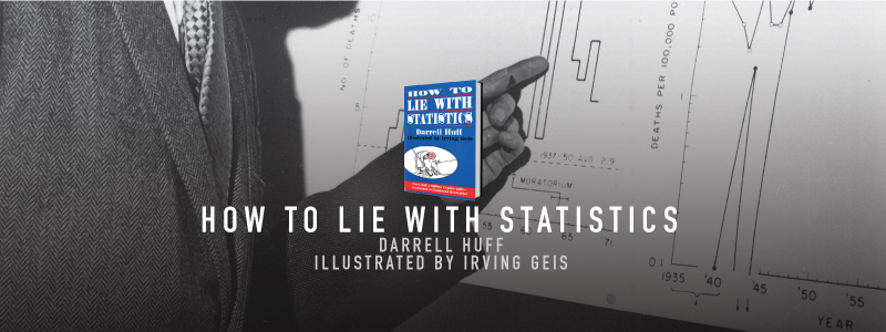 how to lie with statistics by darrel Howto lie with by darrell huff  16 how to lie with statistics itbecomes prettyclearthat thesample has omittedtwo groups most likely to depress the average.