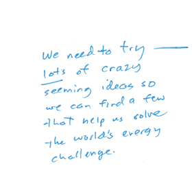 Second, If Youu0027re Someone With Some Crazy Sounding Ideas To Solve Our  Energy Challenge, The World Needs You. Study Extra Hard In Your Math And  Sciences.