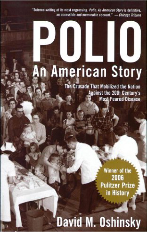 polio an american story by david Polio: an american story is a book by david m oshinsky, professor of history at the university of texas at austin, which documents the polio epidemic in the united states during the 1940s and 1950s and the race to find a cure, which was eventually developed in the 1950s by medical researcher jonas salk.